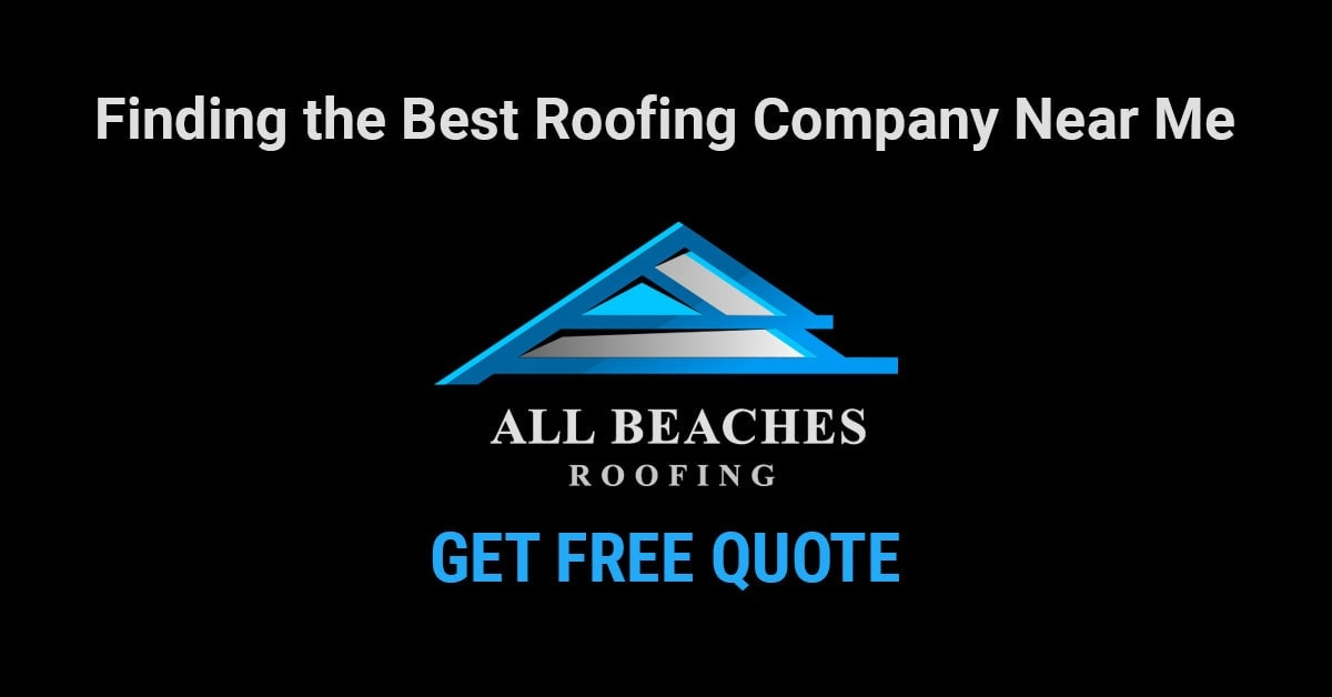 Finding the Best Roofing Company Near Me - All Beaches Roofing
