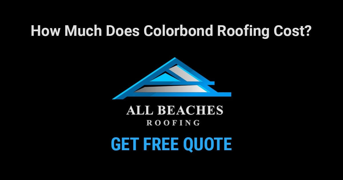 [2019] How Much Does Colorbond Roofing Cost?