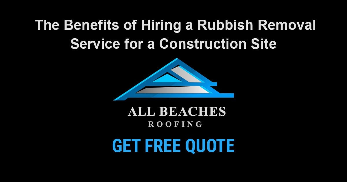 The Benefits of Hiring a Rubbish Removal Service for a Construction Site