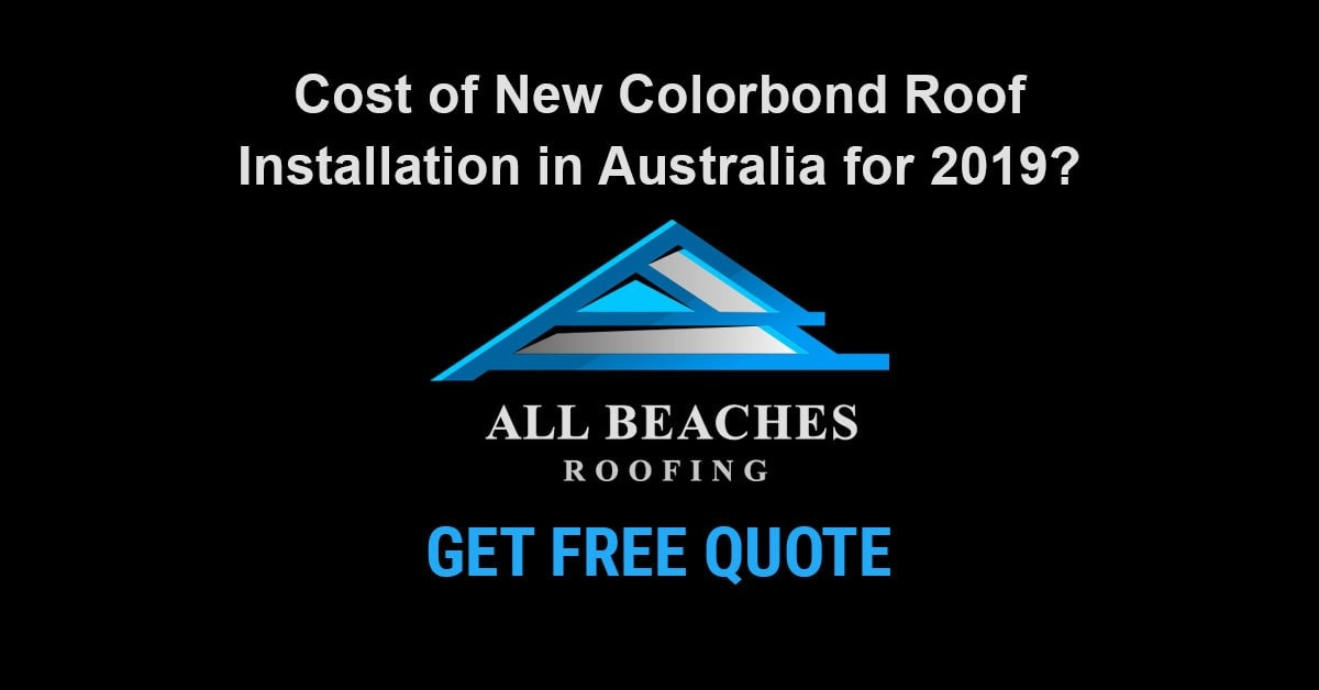 Cost of New Colorbond Roof Installation in Australia for 2019?